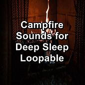Campfire Sounds for Deep Sleep Loopable by Fire Sounds For Sleep