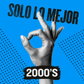 Solo Lo Mejor: 2000s de Various Artists