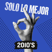 Solo Lo Mejor: 2010s de Various Artists