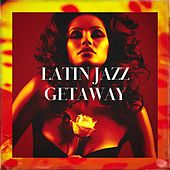 Latin Jazz Getaway von Relaxing Instrumental Jazz Academy, Relaxing Instrumental Jazz Ensemble, The Latin Kings