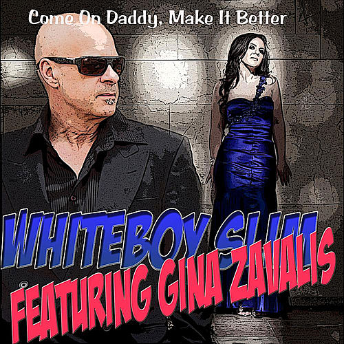 Come On Daddy, Make it Better (feat. Gina Zavalis) by Whiteboy Slim