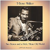 Two Bones and a Pick / Mean Old World (All Tracks Remastered) by T-Bone Walker