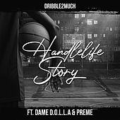 HandleLife Story (feat. Dame D.O.L.L.A. & Preme) by Dribble2much