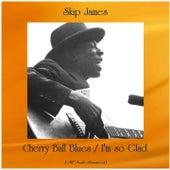 Cherry Ball Blues / I'm so Glad (Remastered 2020) de Skip James