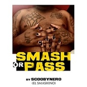 Smash or Pass by Scooby Nero