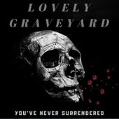 You've Never Surrendered von Lovely Graveyard