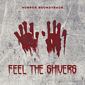 Horror Soundtrack: Feel the Shivers by Various Artists