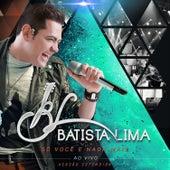 Só Você e Nada Mais Versão Estendida (Ao Vivo) de Batista Lima