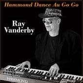 Hammond Dance Au Go Go by Ray Vanderby
