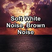 Soft White Noise  Brown Noise by Sleep Sound Library