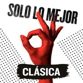 Solo Lo Mejor: Clásica by Various Artists