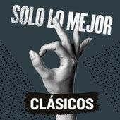 Solo Lo Mejor: Clásicos von Various Artists