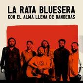 Con el Alma Llena de Banderas by La Rata Bluesera