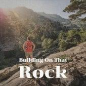 Building On That Rock von Various Artists