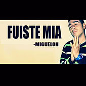 Fuiste Mia by Miguelon