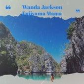 Wanda Jackson Fujiyama Mama by Various Artists
