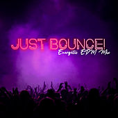 Just Bounce! Energetic EDM Mix de Various Artists