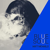 BlueSoul by Matt Michaels