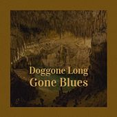 Doggone Long Gone Blues by Various Artists
