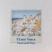 I Love You a Thousand Ways de Various Artists