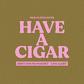 Have a Cigar (Live Alert - Dirty Sound Magnet Cover) de Dirty Sound Magnet
