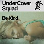 Be Kind von UnderCover Squad