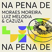 Na Pena de: Moraes Moreira, Luiz Melodia & Cazuza de Various Artists