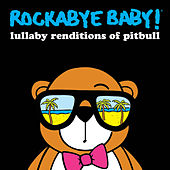 Lullaby Renditions of Pitbull de Rockabye Baby!