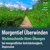 Morgentief Überwinden: Wachmachende Atem-Übungen gegen morgendliche Antriebslosigkeit, Depression von Franziska Diesmann