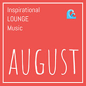 Inspirational Lounge Music: August by Various Artists