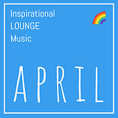 Inspirational Lounge Music: April by Various Artists