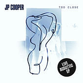 Too Close (Live Acoustic) de JP Cooper