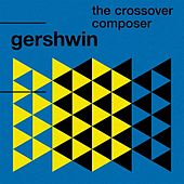 Gershwin: The Crossover Composer by Various Artists