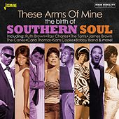 These Arms of Mine: The Birth of Southern Soul by Various Artists