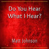 Do You Hear What I Hear? by Matt Johnson