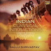 Indian Classical Interactions de Baluji Shrivastav