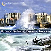 Bossa Deluxe: Havana Session by Various Artists