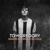 Heaven in a World so Cold de Tom Gregory