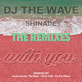With You (Remixes) by DJ The Wave