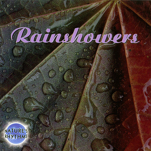 Nature's Rhythms: Rainshowers by Nature's Rhythms