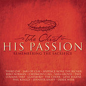 The Christ-His Passion: Remembering The Sacrifice von Various Artists