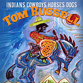 Indians Cowboys Horses Dogs de Tom Russell