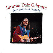 Don't Look for a Heartache de Jimmie Dale Gilmore