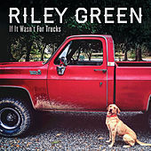 If It Wasn't For Trucks by Riley Green