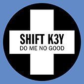 Do Me No Good by Shift K3Y