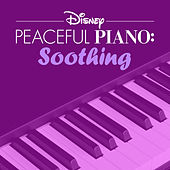 Disney Peaceful Piano: Soothing by Disney Peaceful Piano