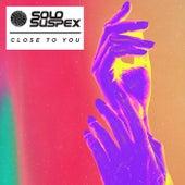 Close To You by Solo Suspex