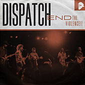 End the Violence!! by Dispatch