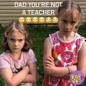 Dad You're Not a Teacher de The Pop Ups