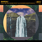 Call Me Any Name (feat. Alexandra Mortensen) by Bancali